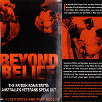 'Beyond Belief: The British Bomb Tests: Australian Veterans Speak Out', written by Roger Cross and Avon Hudson, 2005, Published by Wakefield Press, Adelaide.